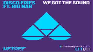 Disco Fries Ft. Big Nab - We Got The Sound [Free Download] #AddictiveAudio