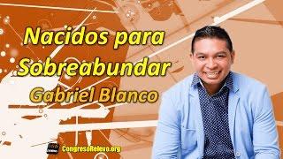 Gabriel Blanco - Nacidos para Sobreabundar