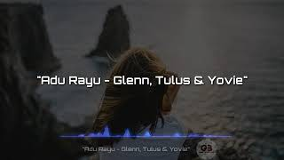 Lirik Lagu Adu Rayu - Glenn, Tulus & Yovie