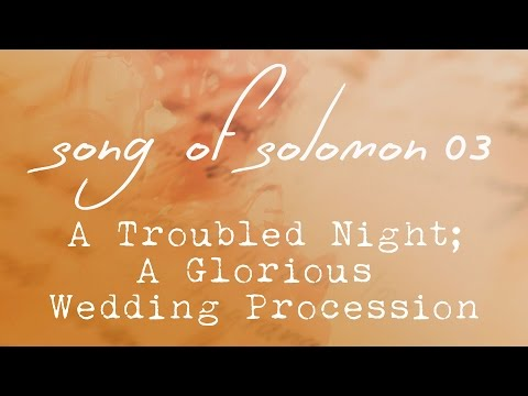 Song of Solomon 03,  A Troubled Night; A Glorious Wedding Procession, Chapter 3