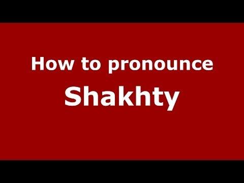How to pronounce Shakhty (Russian/Russia)  - PronounceNames.com