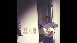 Black Knight - Ima Be Me (@bkcreationz @rpsmg)