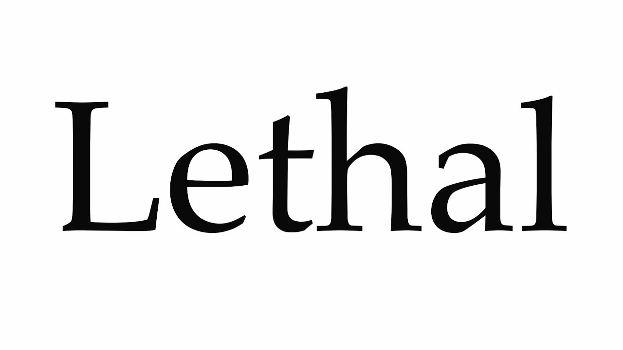 How to Pronounce Lethal