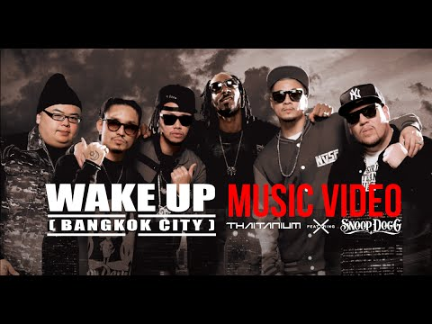 """WAKE UP (Bangkok City)"" ft. Snoop Dogg by Thaitanium (OFFICIAL MUSIC VIDEO)"