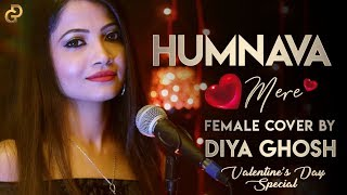 Humnava Mere Song | Jubin Nautiyal | Manoj Muntashir | Rocky - Shiv | Female Cover | Diya Ghosh