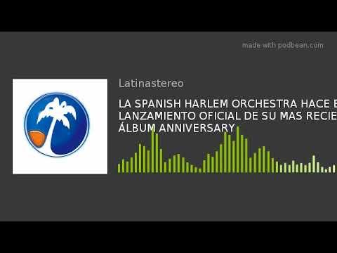 LA SPANISH HARLEM ORCHESTRA HACE EL LANZAMIENTO OFICIAL DE SU MAS RECIENTE ÁLBUM ANNIVERSARY