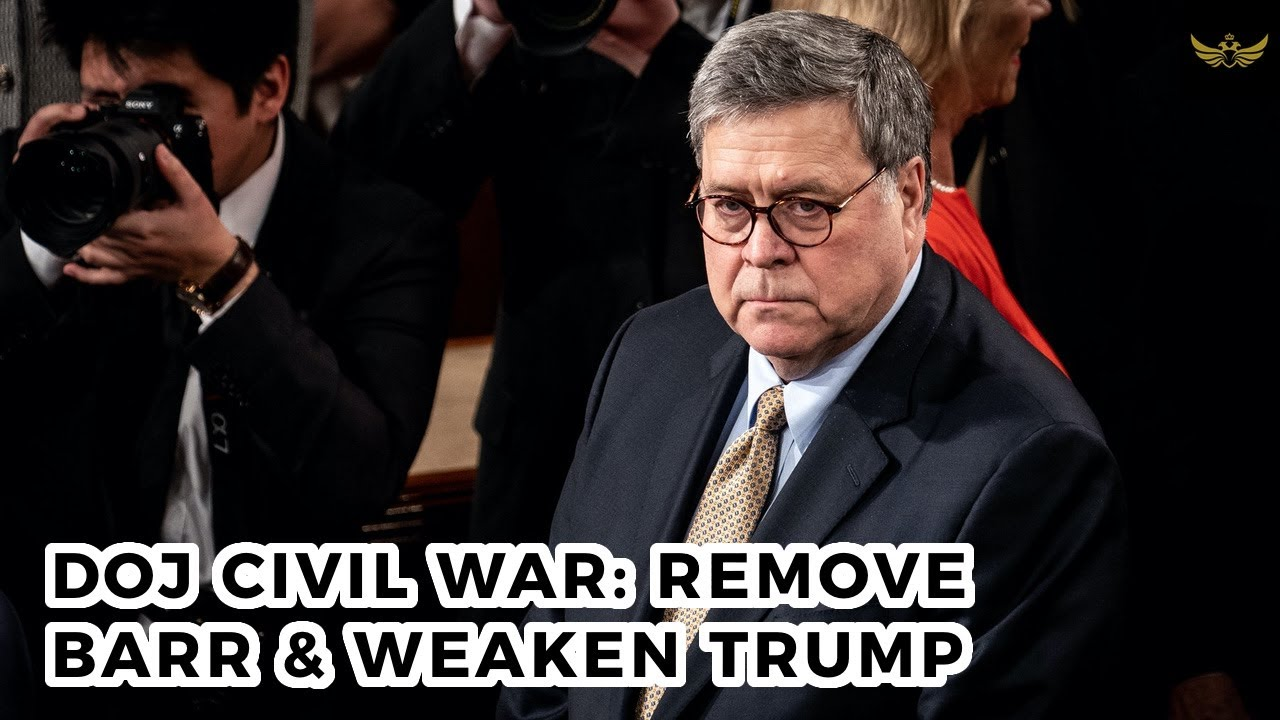 DOJ civil war aims to remove AG Barr & weaken Trump