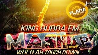 "King Bubba FM - Mashup (When Ah Touchdown) ""2016 Soca"""