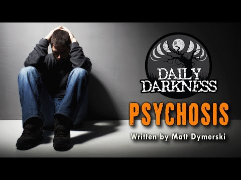 """Psychosis"" by Matt Dymerski •  DAILY DARKNESS (Horror Podcast) • Scary Stories"