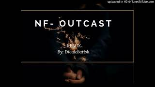 NF- Outcast Remix D.Batish
