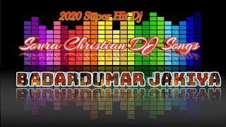 Badardumar Jakiya Badardumar || Soura Christian Dj Songs || Dj Sanaya 2020