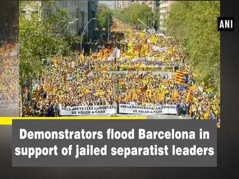 Demonstrators flood Barcelona in support of jailed separatist leaders - ANI News
