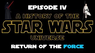 Star Wars History: Episode IV - Return of the Force (Force Awakens Spoilers! - New Canon)