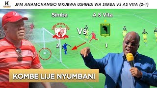 JPM ANAMCHANGO MKUBWA USHINDI WA SIMBA VS AS VITA (2-1)