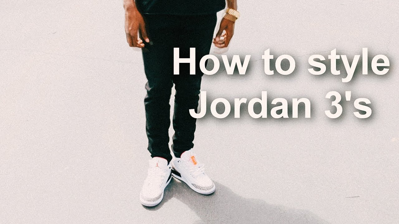 4b25c8520f7e24 How to Style Jordan 3 s