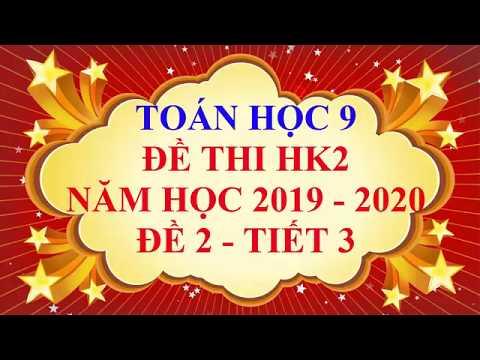Видео: Toán học lớp 9 - Đề thi HK2 năm học 2019 - 2020 - Đề 2 - Tiết 3