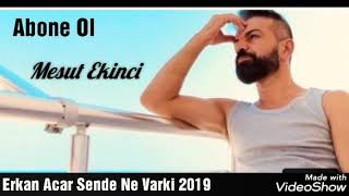Erkan Acar Sende Ne Varki 2019 yeni