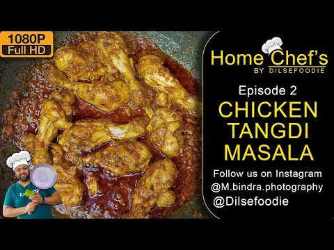 Chicken Tangdi Masala | Recipe | Home Chef's By Dilsefoodie | Episode 02