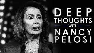 Deep Thoughts with Nancy Pelosi