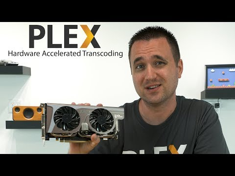 Plex Hardware Accelerated Transcoding: Tested!