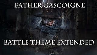 "Bloodborne Soundtrack   Father Gascoigne   The Hunter ""Battle"" Theme Extended"