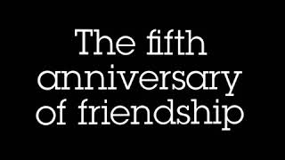 The fifth anniversary of friendship