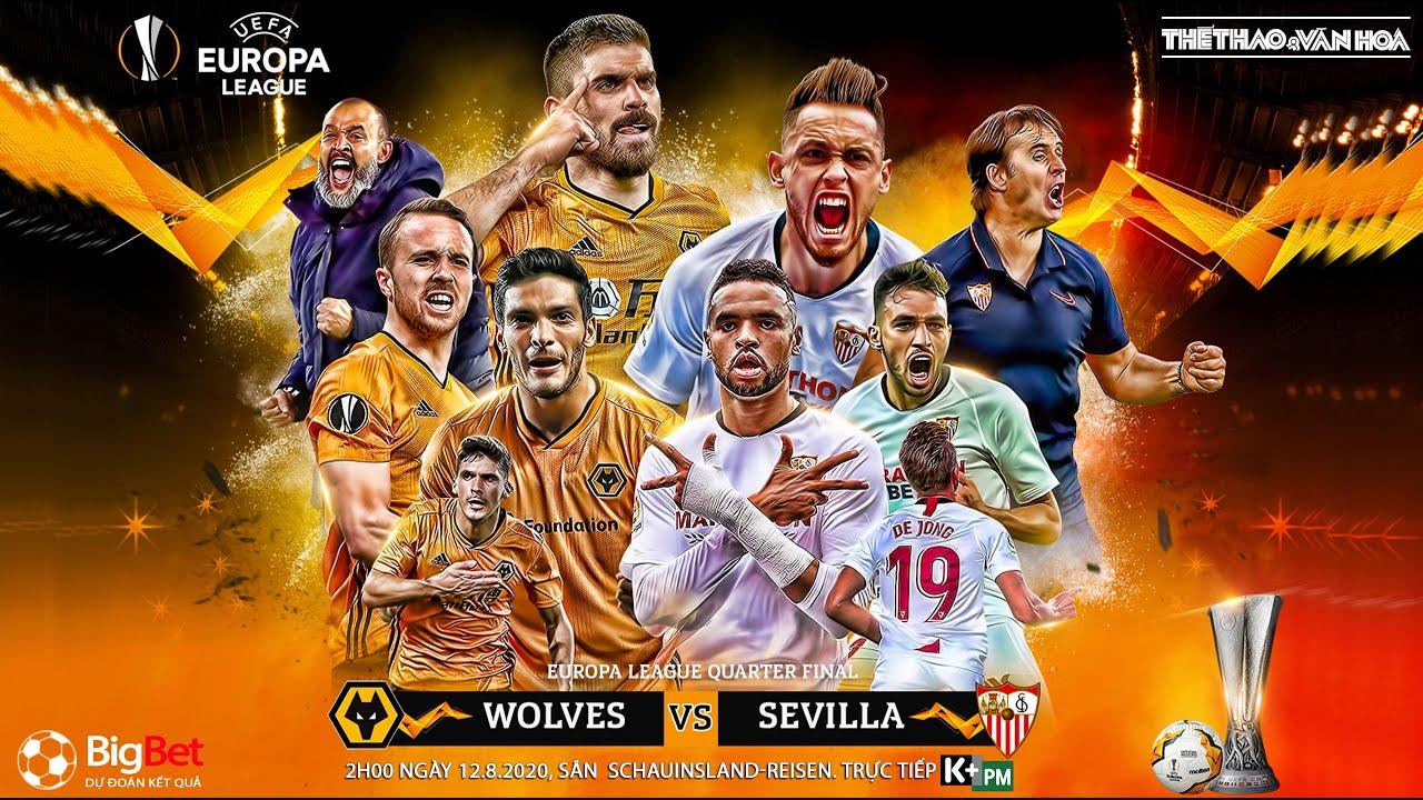 NHẬN ĐỊNH BÓNG ĐÁ Wolver - Sevilla (2h00 ngày 12/8). Soi kèo tứ kết Europa League. Trực tiếp K+PM