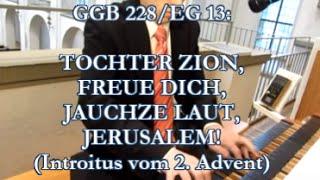 GGB 228/EG 13: Tochter Zion, freue dich, jauchze laut, Jerusalem!