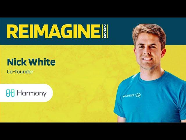 REIMAGINE 2020 v2.0 - Nick White - Harmony Protocol - PoS + Sharding