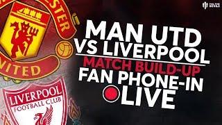 MAN UTD vs LIVERPOOL BUILD-UP! Live Fan Phone-in