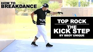 How To BreakDance | Top Rock | The Kick Step | Bboy Unique