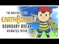Making of the Earthbound - Boundary Break Intro