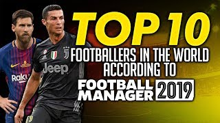 Top 10 Footballers in the World Football Manager 2019