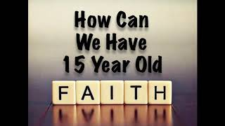 2020-08-23 | How Can We Have 15 Year Old Faith?
