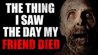 """""""The thing I saw the day my friend died"""" Creepypasta"""