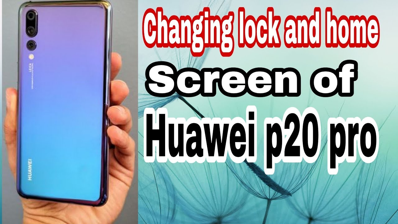 How to change lock and home screen wallpaper of Huawei p20 pro