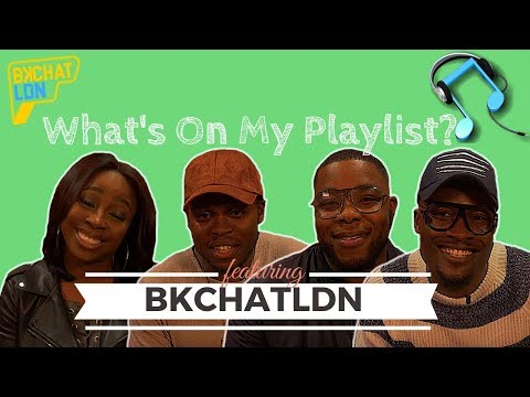What's On My Playlist | BKCHAT LDN | BK CHAT Cast Talk Stormzy, Bryson Tiller and Heartbreak