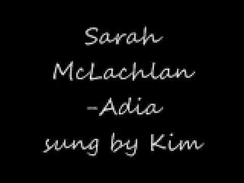 Sarah McLachlan- Adia sung by Kim
