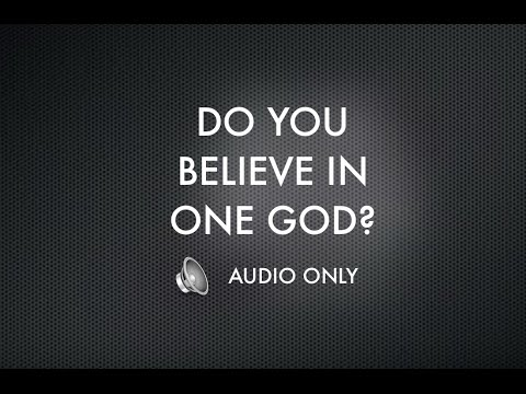 Do You Believe in One God? | Monotheism | Trinity | Unitarian