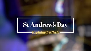 St Andrew's Day:  Explained, a little.