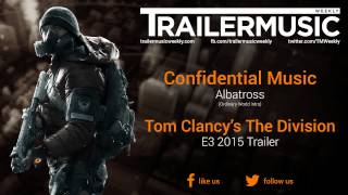 Tom Clancy's The Division - E3 2015 Trailer Music (Confidential Music - Albatross)