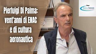Pierluigi Di Palma: venti anni di ENAC e di cultura aeronautica