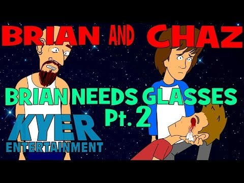 Brian Needs Glasses Part 2 Brian and Chaz episode 5
