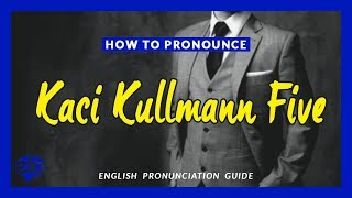 How To Pronounce Kaci Kullmann Five  |  Pronunciation Guide (Human Voice) - How To Say