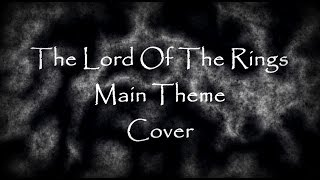 The Lord Of The Rings -  Main Theme - Cover