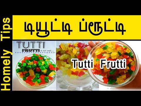 How to make TUTTI FRUTTI at home |டியூட்டி ப்ரூட்டி | Candied fruiti | Homely Tips