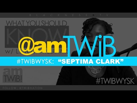 Who You Should Know: Septima Clark | #BHM @amTWIB