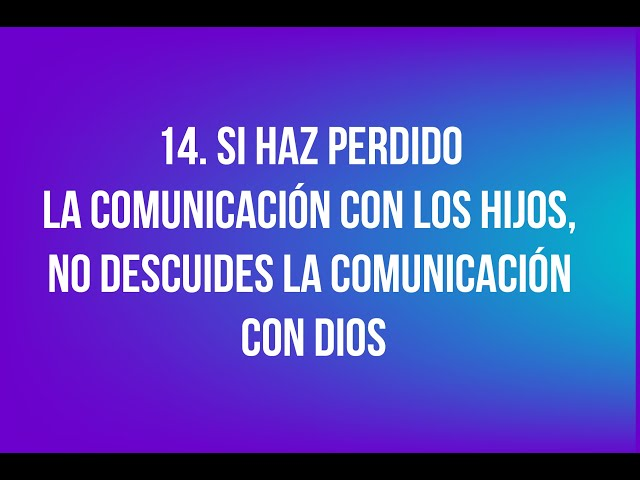 14. Si haz perdido la comunicación con los hijos, no descuides la comunicación con Dios