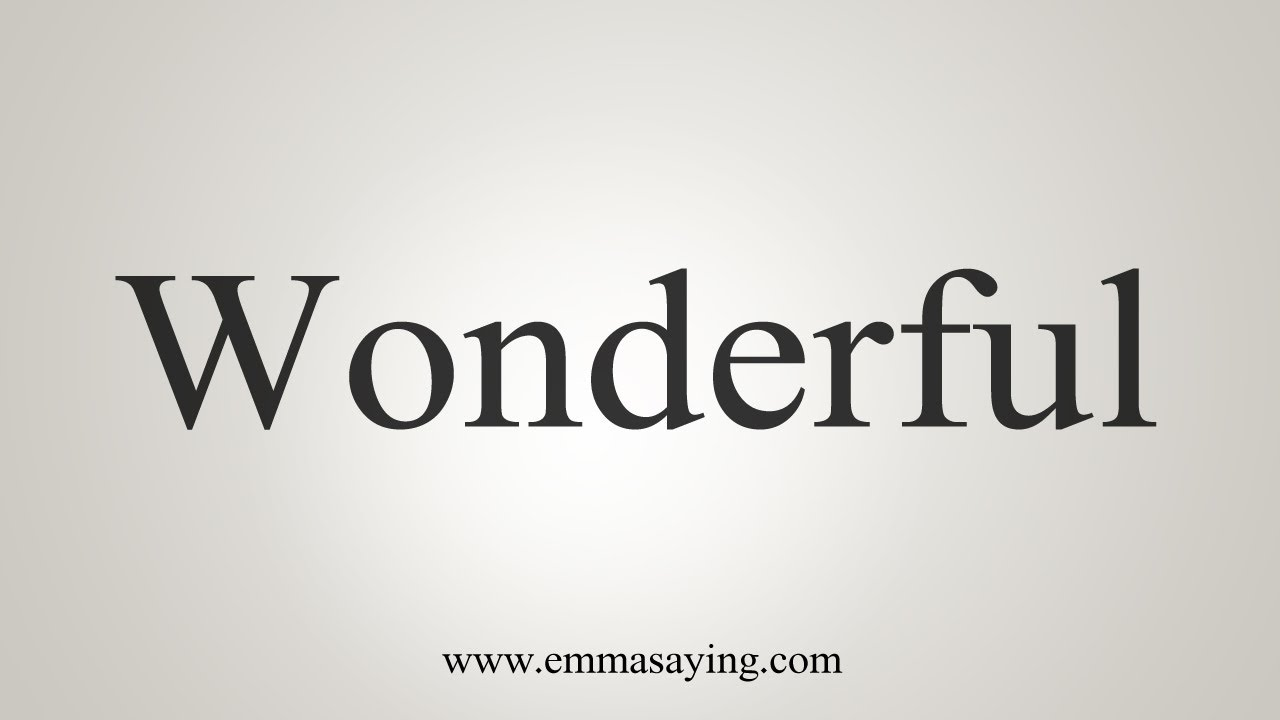 How To Say Wonderful