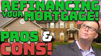 Pros and Cons of Refinancing Your Mortgage!